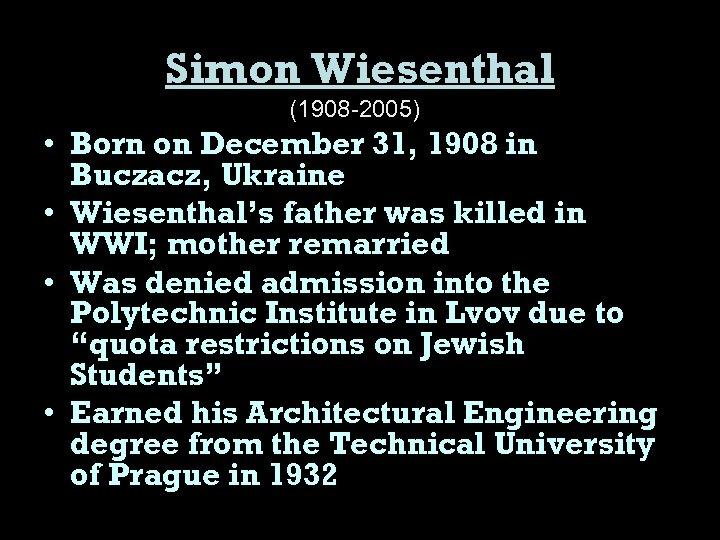 Simon Wiesenthal (1908 -2005) • Born on December 31, 1908 in Buczacz, Ukraine •