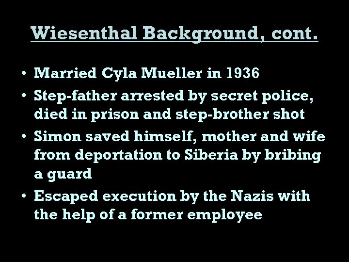 Wiesenthal Background, cont. • Married Cyla Mueller in 1936 • Step-father arrested by secret