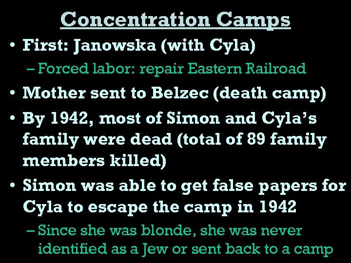 Concentration Camps • First: Janowska (with Cyla) – Forced labor: repair Eastern Railroad •