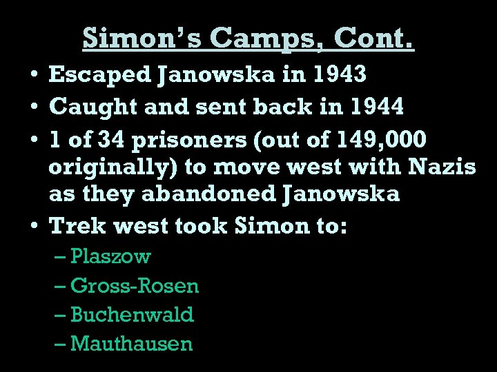 Simon's Camps, Cont. • Escaped Janowska in 1943 • Caught and sent back in