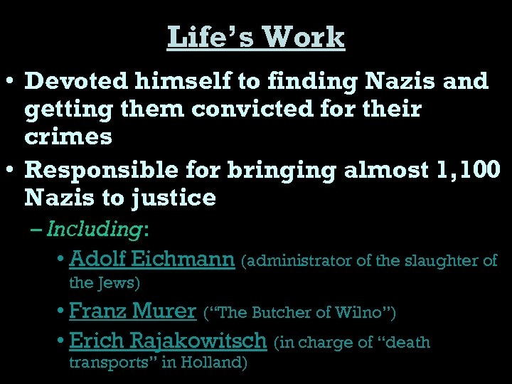Life's Work • Devoted himself to finding Nazis and getting them convicted for their