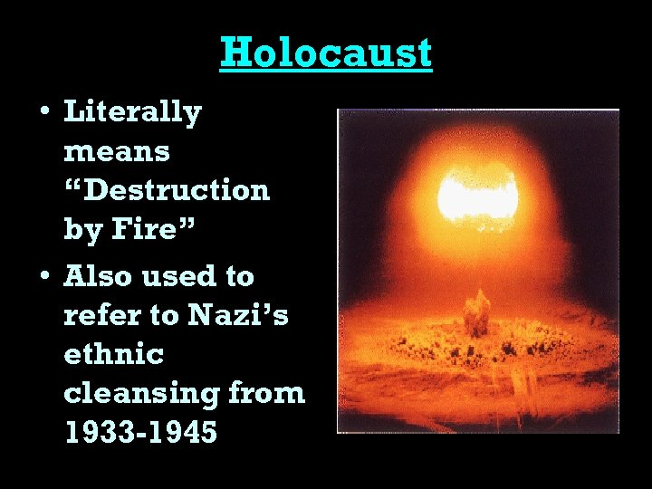 """Holocaust • Literally means """"Destruction by Fire"""" • Also used to refer to Nazi's"""