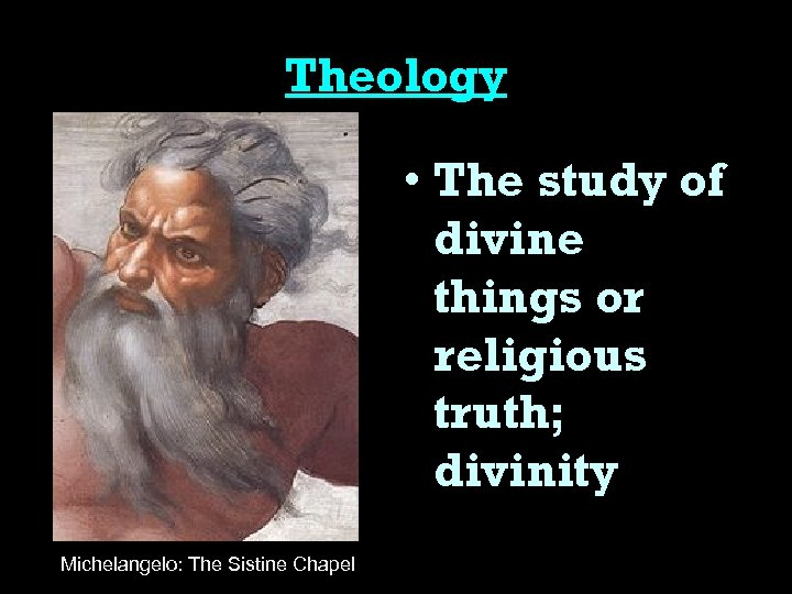 Theology • The study of divine things or religious truth; divinity Michelangelo: The Sistine