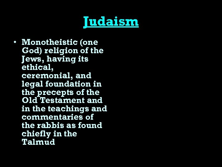 Judaism • Monotheistic (one God) religion of the Jews, having its ethical, ceremonial, and