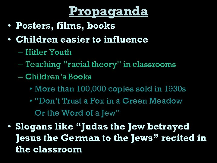 Propaganda • Posters, films, books • Children easier to influence – Hitler Youth –