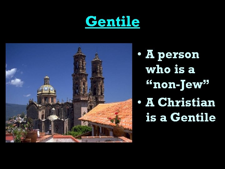"""Gentile • A person who is a """"non-Jew"""" • A Christian is a Gentile"""