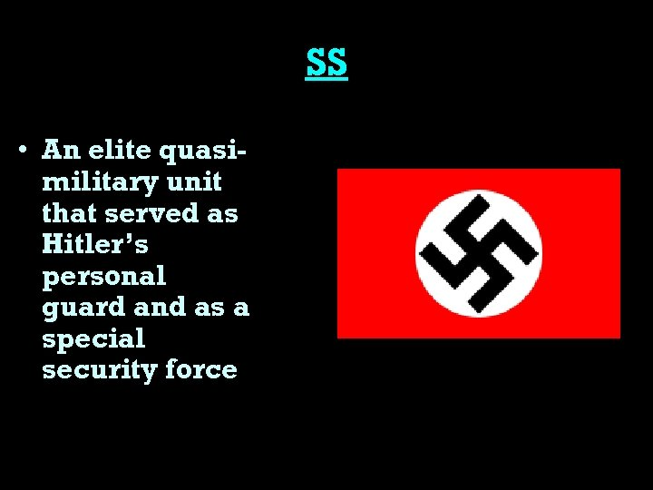 SS • An elite quasimilitary unit that served as Hitler's personal guard and as