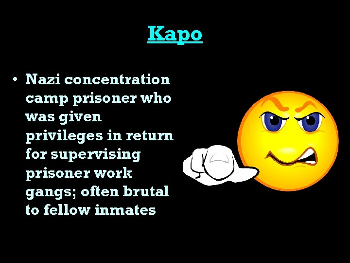 Kapo • Nazi concentration camp prisoner who was given privileges in return for supervising