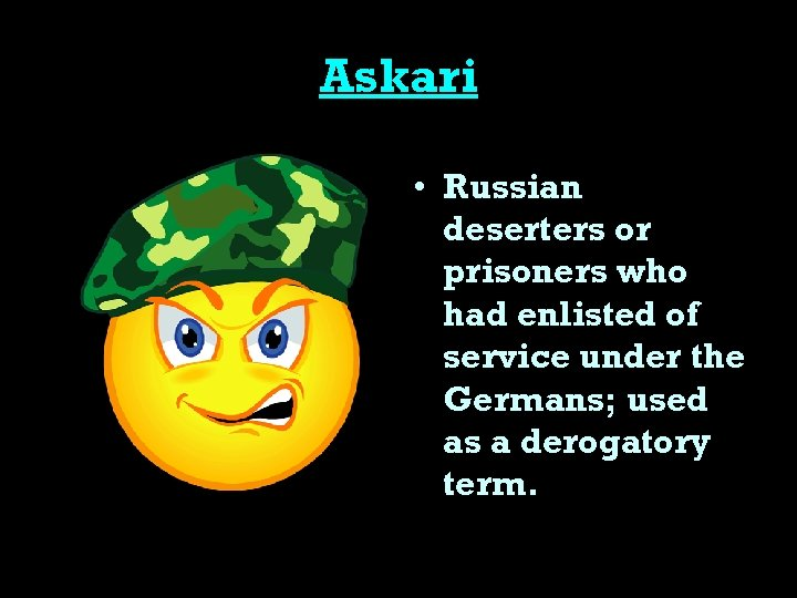 Askari • Russian deserters or prisoners who had enlisted of service under the Germans;
