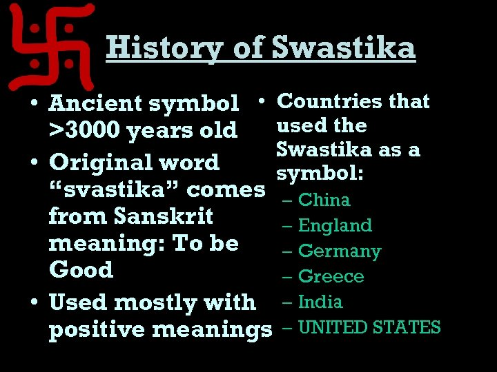 History of Swastika • Ancient symbol • Countries that used the >3000 years old