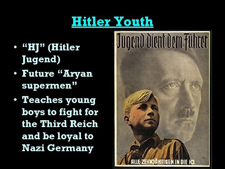 "Hitler Youth • ""HJ"" (Hitler Jugend) • Future ""Aryan supermen"" • Teaches young boys"