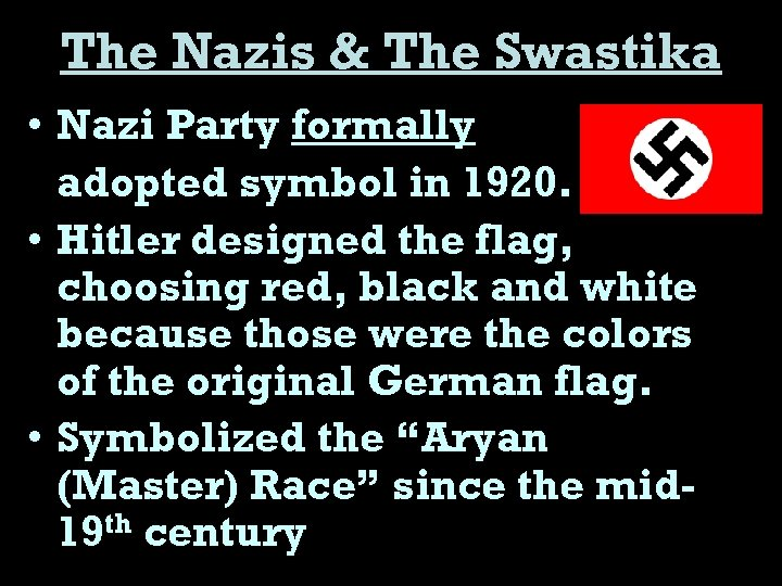 The Nazis & The Swastika • Nazi Party formally adopted symbol in 1920. •