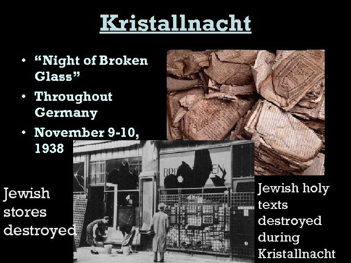 "Kristallnacht • ""Night of Broken Glass"" • Throughout Germany • November 9 -10, 1938"