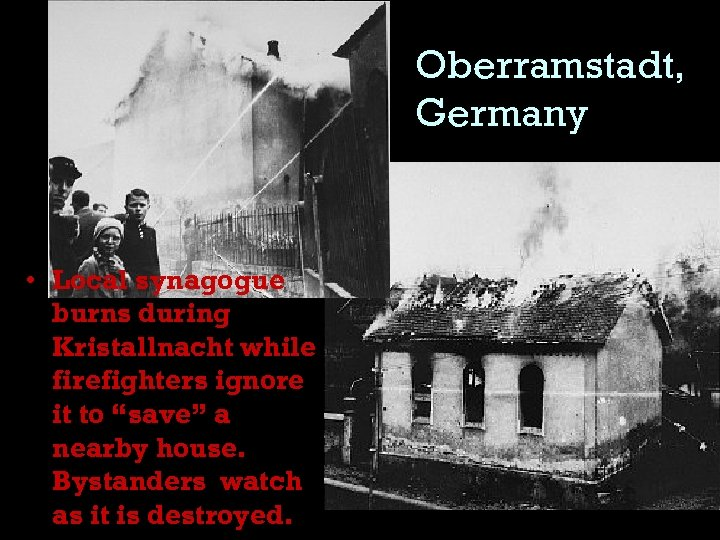 """Oberramstadt, Germany • Local synagogue burns during Kristallnacht while firefighters ignore it to """"save"""""""