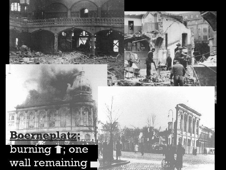 Boerneplatz: burning ; one wall remaining