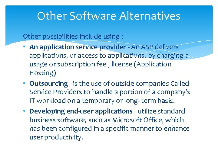 Other Software Alternatives Other possibilities include using : • An application service provider -