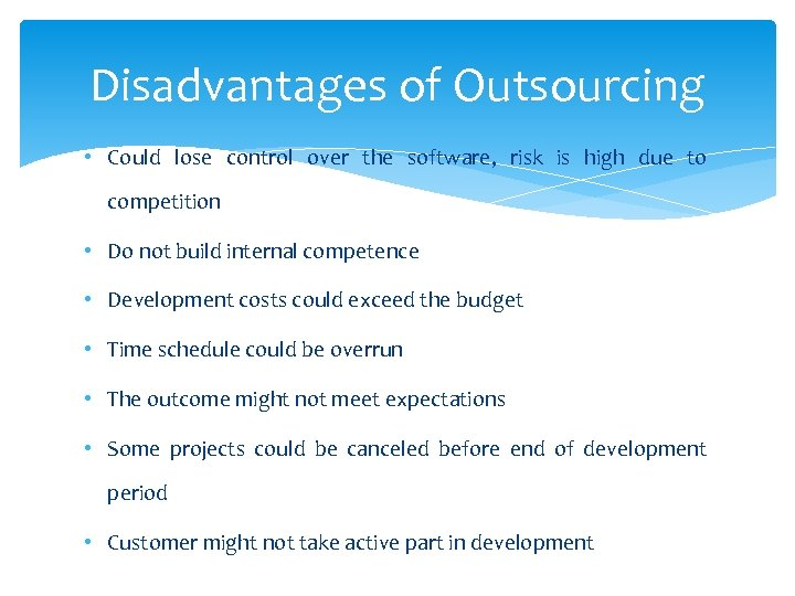 Disadvantages of Outsourcing • Could lose control over the software, risk is high due