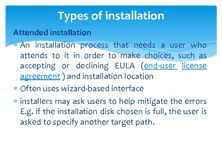 Types of installation Attended installation An installation process that needs a user who attends
