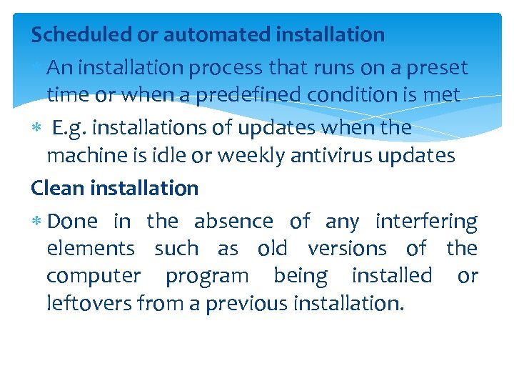 Scheduled or automated installation An installation process that runs on a preset time or