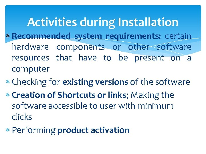 Activities during Installation Recommended system requirements: certain hardware components or other software resources that