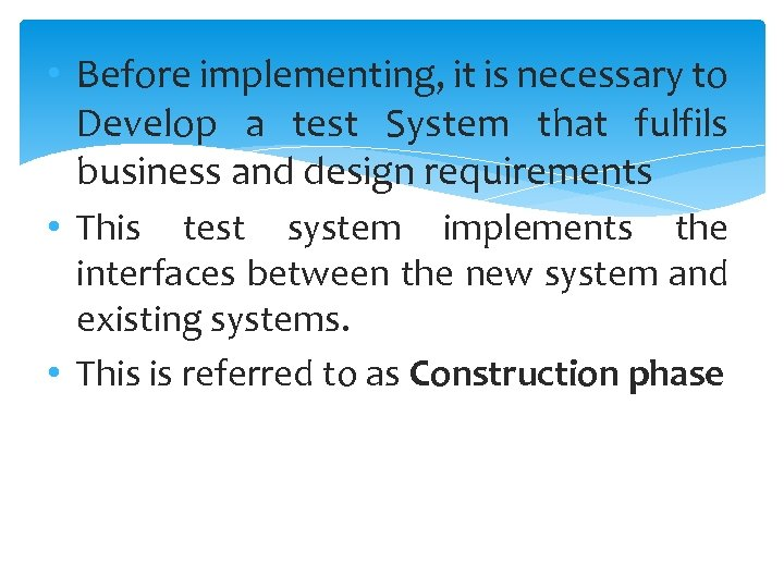 • Before implementing, it is necessary to Develop a test System that fulfils