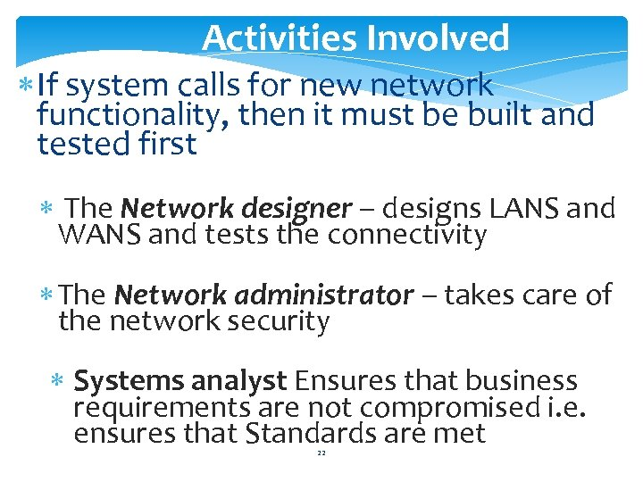 Activities Involved If system calls for new network functionality, then it must be built