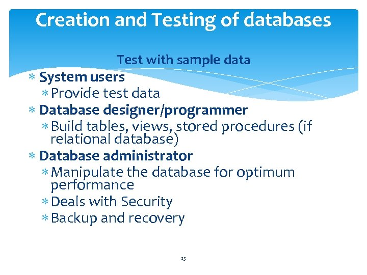 Creation and Testing of databases Test with sample data System users Provide test data