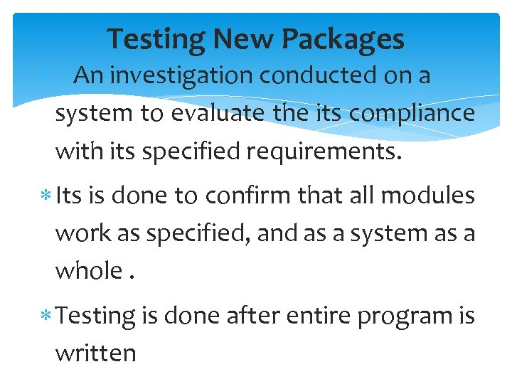 Testing New Packages An investigation conducted on a system to evaluate the its compliance