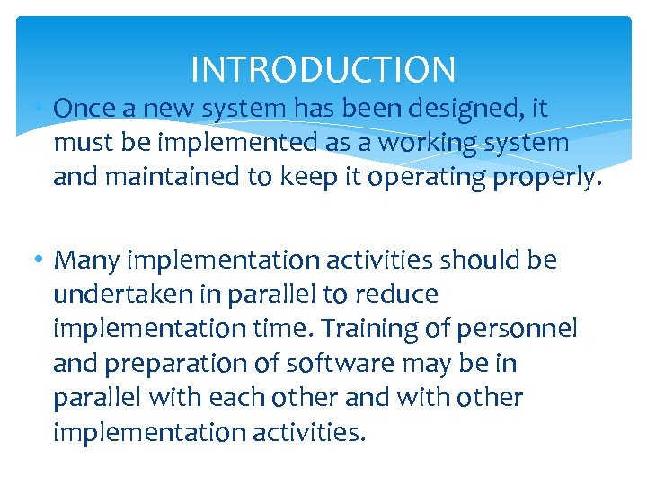 INTRODUCTION • Once a new system has been designed, it must be implemented as