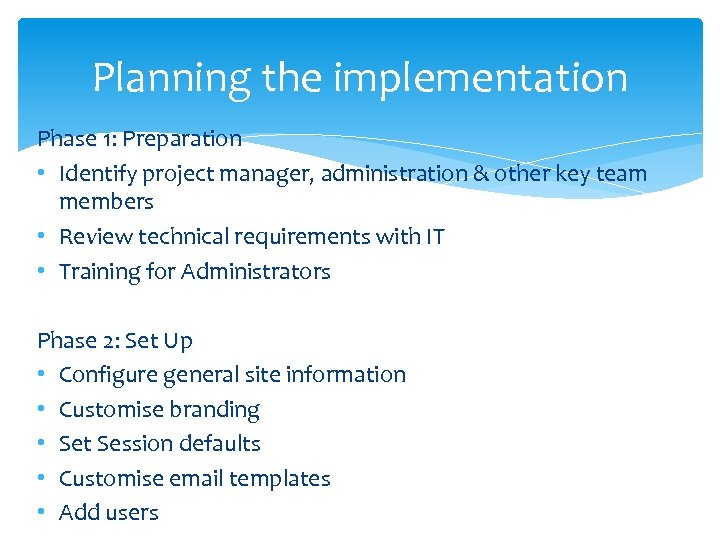 Planning the implementation Phase 1: Preparation • Identify project manager, administration & other key