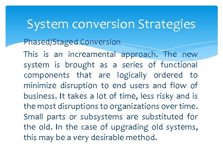 System conversion Strategies Phased/Staged Conversion This is an increamental approach. The new system is