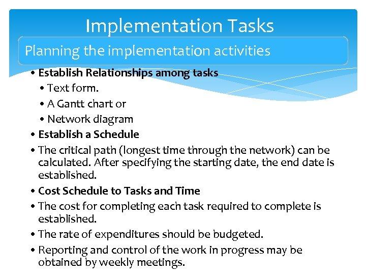 Implementation Tasks Planning the implementation activities • Establish Relationships among tasks • Text form.