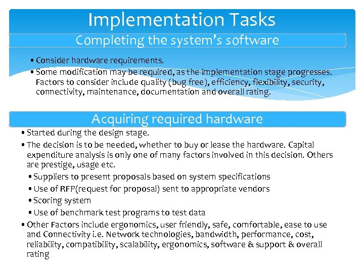 Implementation Tasks Completing the system's software • Consider hardware requirements. • Some modification may