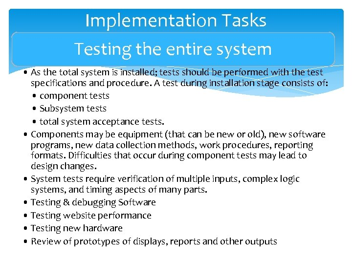 Implementation Tasks Testing the entire system • As the total system is installed; tests