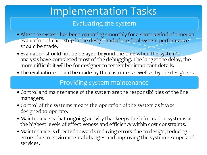 Implementation Tasks Evaluating the system • After the system has been operating smoothly for