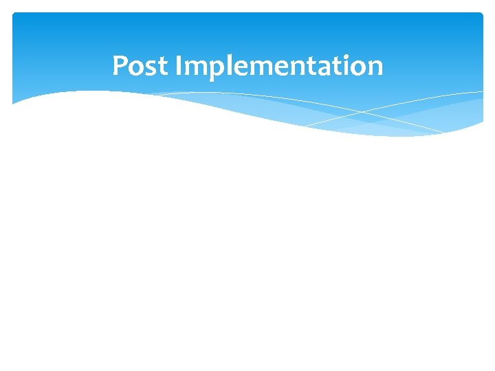 Post Implementation