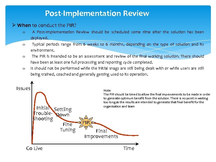 Post-Implementation Review Ø When to conduct the PIR? A Post-Implementation Review should be scheduled