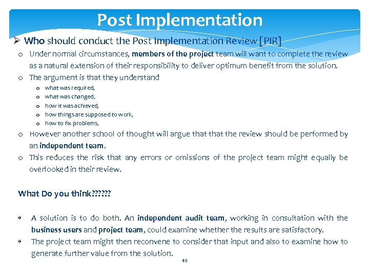 Post Implementation Ø Who should conduct the Post Implementation Review [PIR] o Under normal
