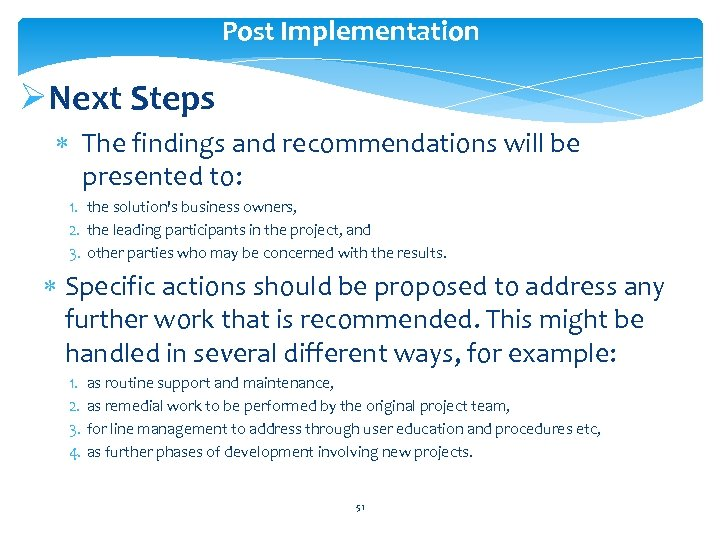 Post Implementation ØNext Steps The findings and recommendations will be presented to: 1. the