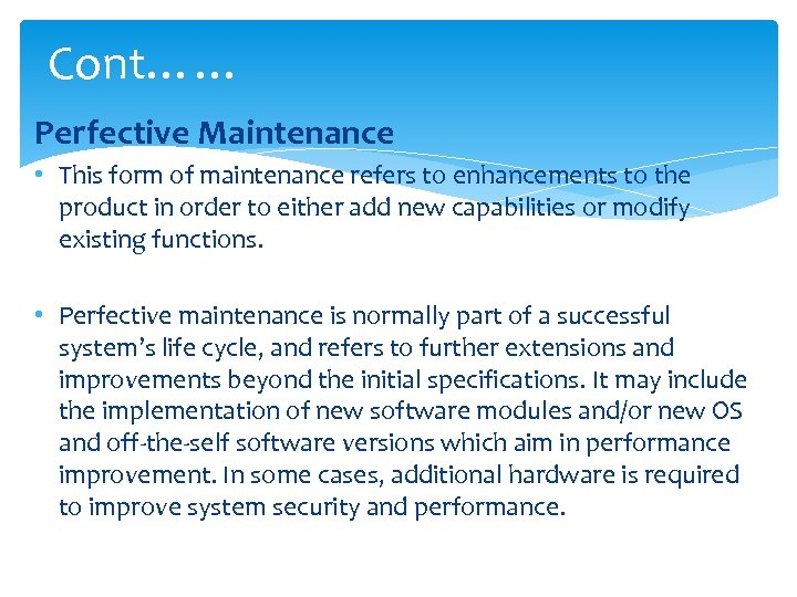 Cont…… Perfective Maintenance • This form of maintenance refers to enhancements to the product