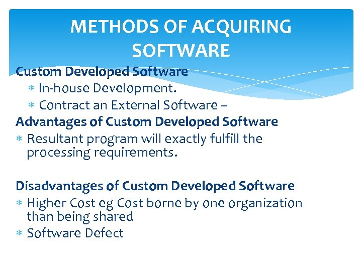 METHODS OF ACQUIRING SOFTWARE Custom Developed Software In-house Development. Contract an External Software –