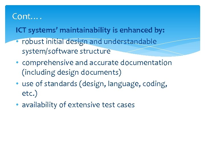 Cont…. ICT systems' maintainability is enhanced by: • robust initial design and understandable system/software
