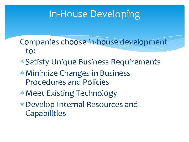 In-House Developing Companies choose in-house development to: Satisfy Unique Business Requirements Minimize Changes in
