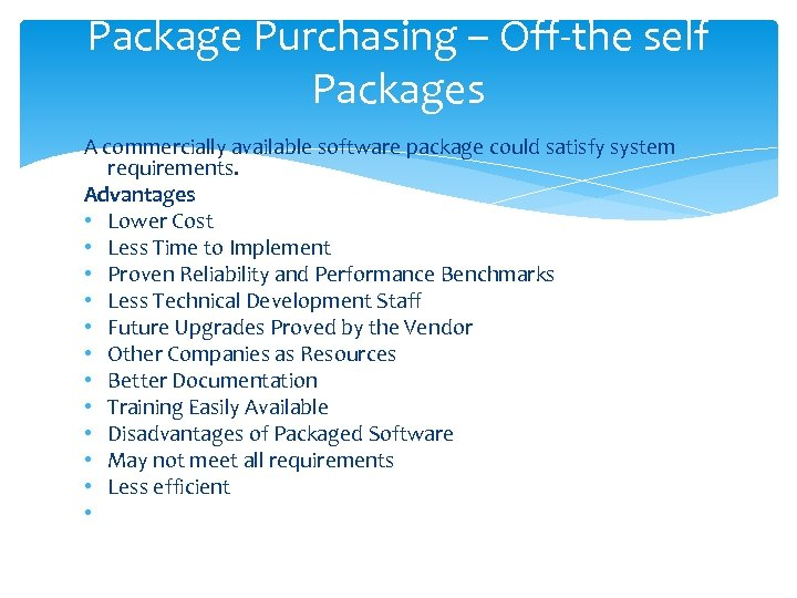 Package Purchasing – Off-the self Packages A commercially available software package could satisfy system