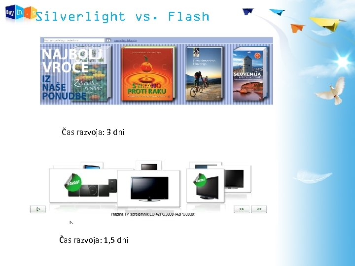 Silverlight vs. Flash Čas razvoja: 3 dni Čas razvoja: 1, 5 dni