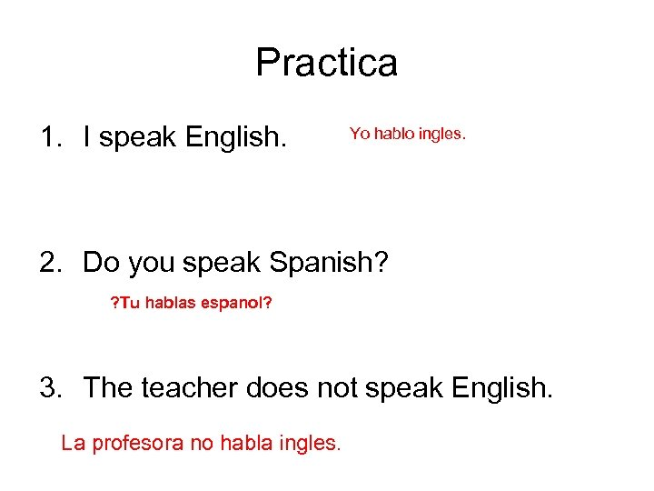 Practica 1. I speak English. Yo hablo ingles. 2. Do you speak Spanish? ?