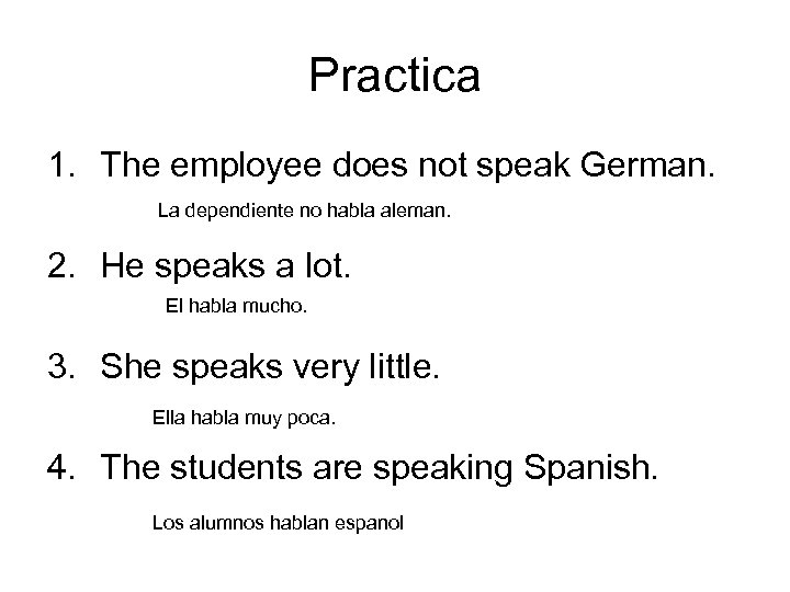Practica 1. The employee does not speak German. La dependiente no habla aleman. 2.