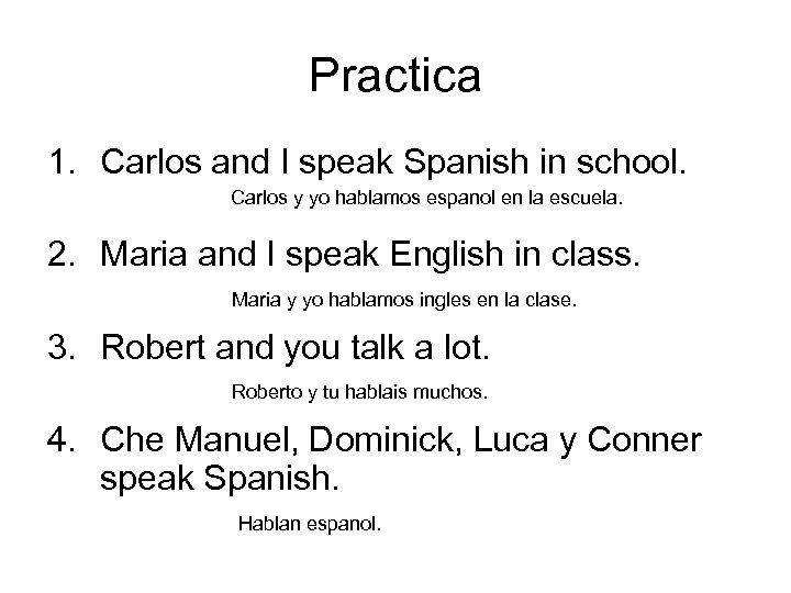 Practica 1. Carlos and I speak Spanish in school. Carlos y yo hablamos espanol