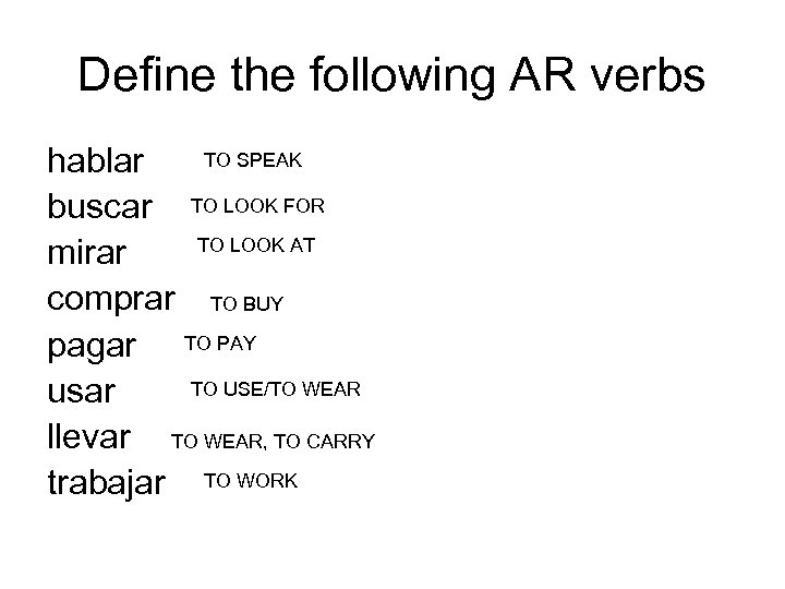 Define the following AR verbs TO SPEAK hablar buscar TO LOOK FOR TO LOOK
