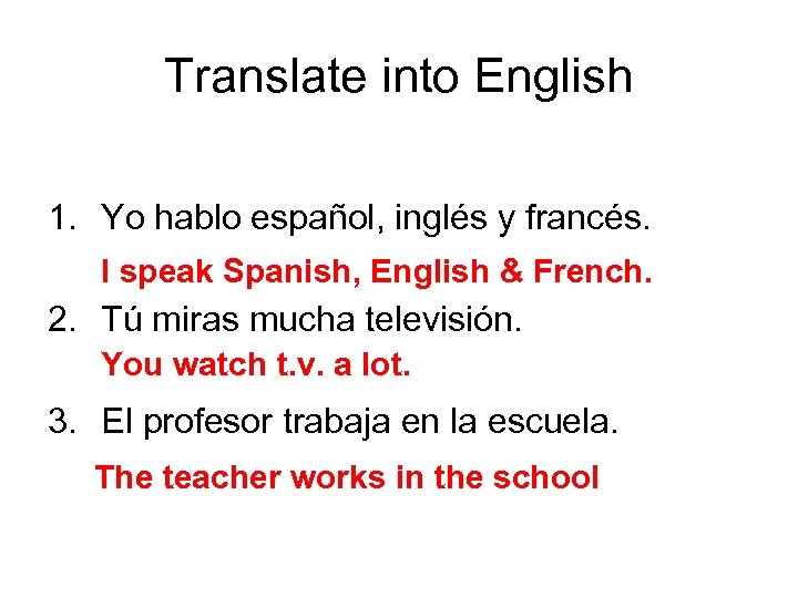 Translate into English 1. Yo hablo español, inglés y francés. I speak Spanish, English